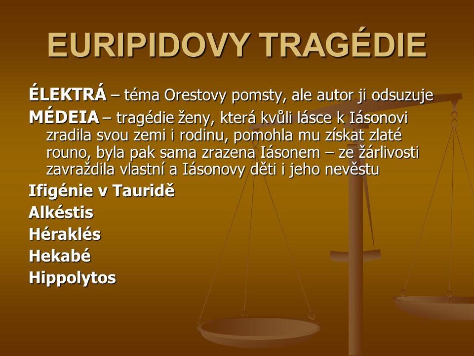 EURIPIDOVY TRAGÉDIE ÉLEKTRÁ – téma Orestovy pomsty, ale autor ji odsuzuje MÉDEIA – tragédie ženy, která kvůli lásce k Iásonovi zradila svou zemi i rod