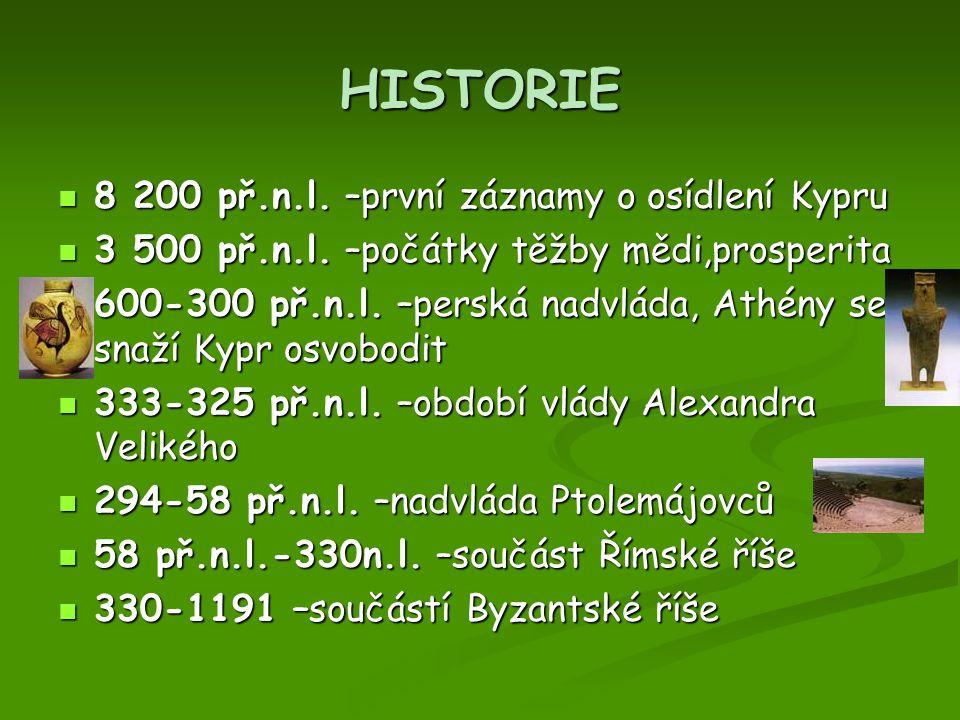 HISTORIE 8 200 př.n.l. –první záznamy o osídlení Kypru 8 200 př.n.l. –první záznamy o osídlení Kypru 3 500 př.n.l. –počátky těžby mědi,prosperita 3 50