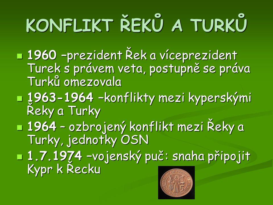 KONFLIKT ŘEKŮ A TURKŮ 1960 –prezident Řek a víceprezident Turek s právem veta, postupně se práva Turků omezovala 1960 –prezident Řek a víceprezident T