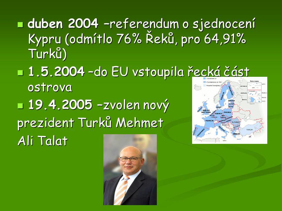 duben 2004 –referendum o sjednocení Kypru (odmítlo 76% Řeků, pro 64,91% Turků) duben 2004 –referendum o sjednocení Kypru (odmítlo 76% Řeků, pro 64,91%