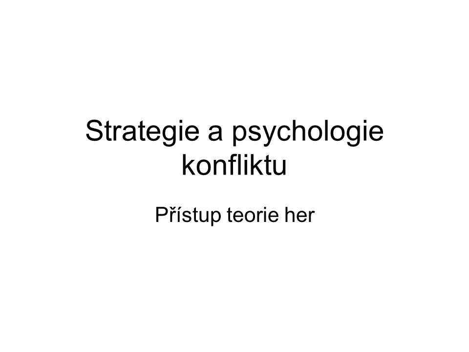 Strategie a psychologie konfliktu Přístup teorie her