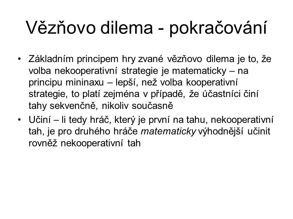 Vězňovo dilema - pokračování Základním principem hry zvané vězňovo dilema je to, že volba nekooperativní strategie je matematicky – na principu minina