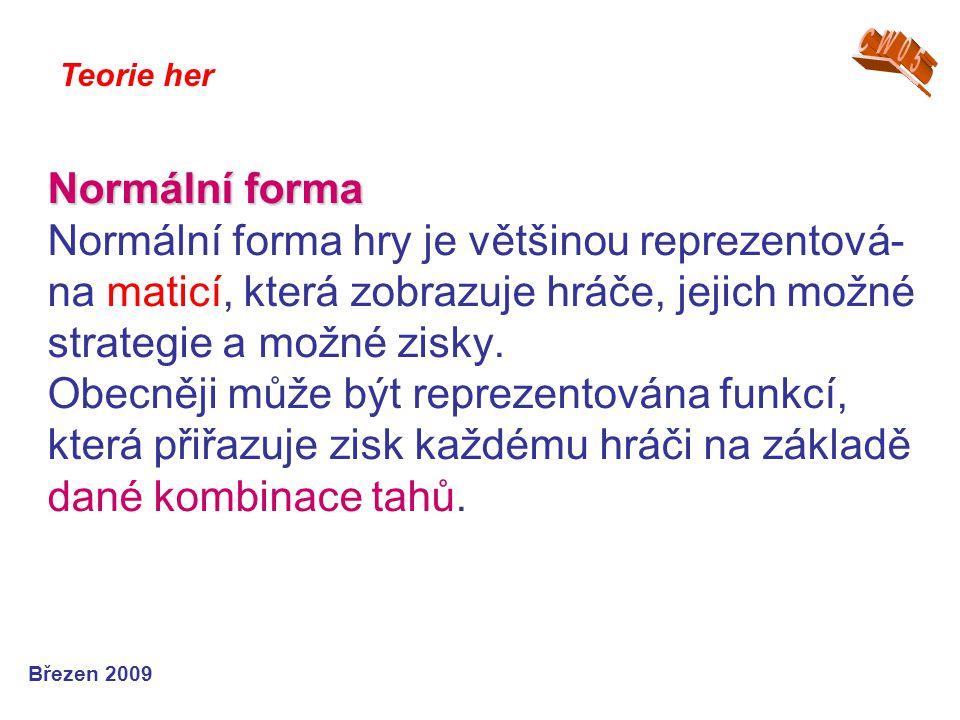 Normální forma Normální forma Normální forma hry je většinou reprezentová- na maticí, která zobrazuje hráče, jejich možné strategie a možné zisky. Obe