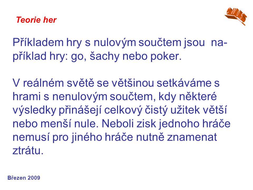 Příkladem hry s nulovým součtem jsou na- příklad hry: go, šachy nebo poker. V reálném světě se většinou setkáváme s hrami s nenulovým součtem, kdy něk