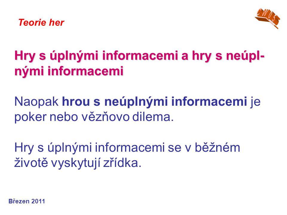 Hry s úplnými informacemi a hry s neúpl- nými informacemi Hry s úplnými informacemi a hry s neúpl- nými informacemi Naopak hrou s neúplnými informacem