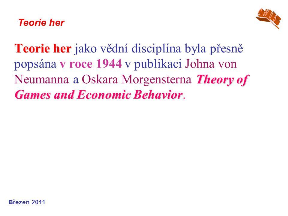 Teorie her Theory of Games and Economic Behavior Teorie her jako vědní disciplína byla přesně popsána v roce 1944 v publikaci Johna von Neumanna a Osk