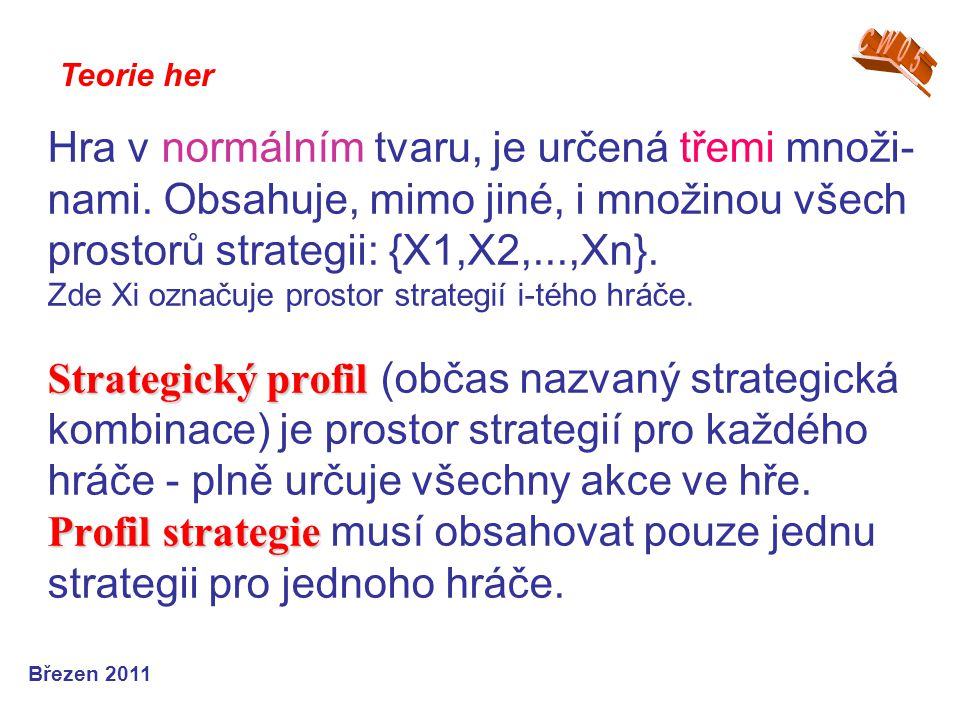Strategický profil Profil strategie Hra v normálním tvaru, je určená třemi množi- nami. Obsahuje, mimo jiné, i množinou všech prostorů strategii: {X1,