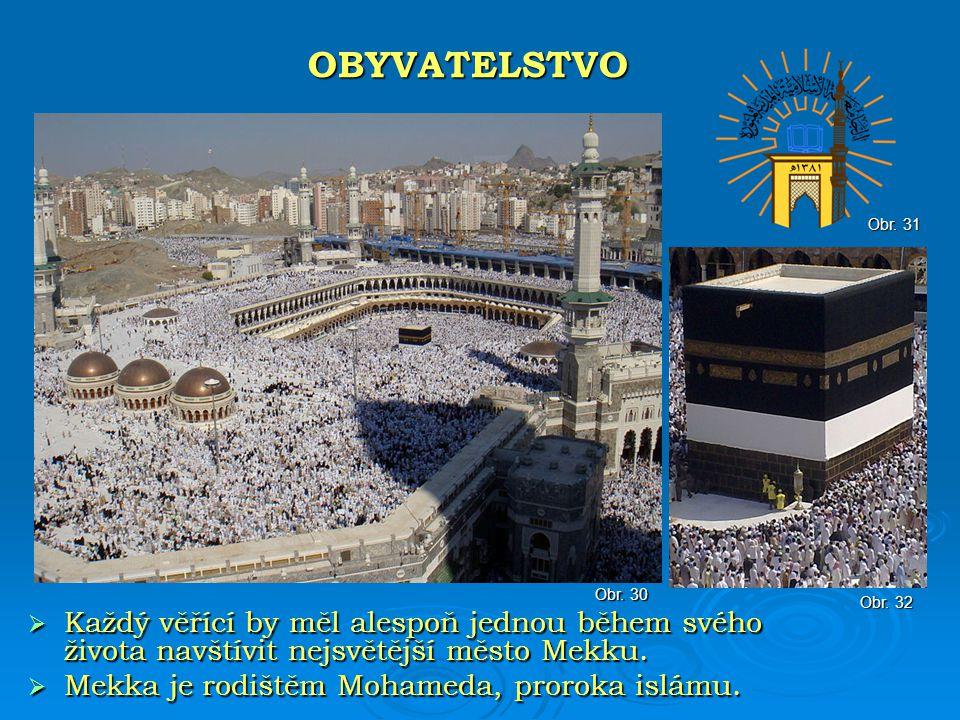  Každý věřící by měl alespoň jednou během svého života navštívit nejsvětější město Mekku.  Mekka je rodištěm Mohameda, proroka islámu. OBYVATELSTVO