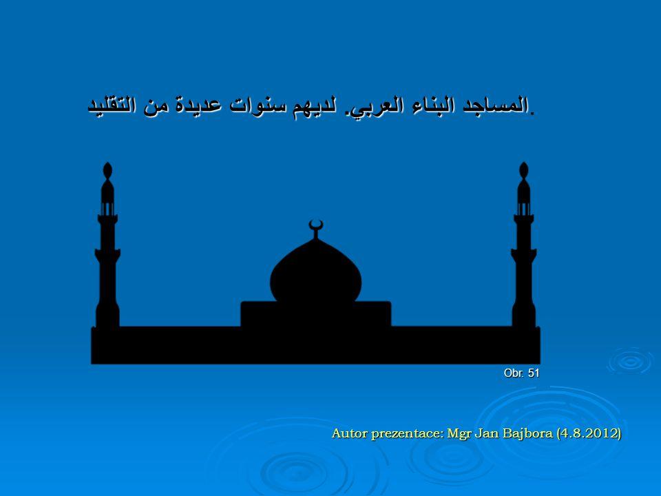 Autor prezentace: Mgr Jan Bajbora (4.8.2012) Obr. 51 المساجد البناء العربي. لديهم سنوات عديدة من التقليد المساجد البناء العربي. لديهم سنوات عديدة من ا