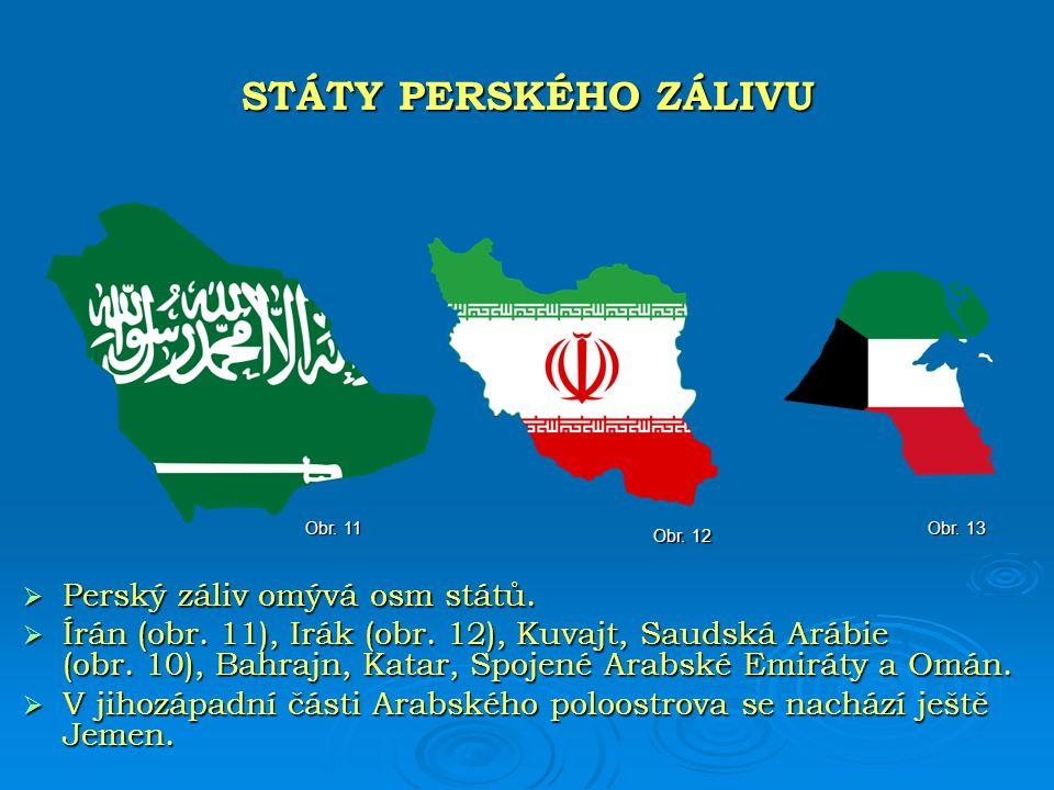  Perský záliv omývá osm států.  Írán (obr. 11), Irák (obr. 12), Kuvajt, Saudská Arábie (obr. 10), Bahrajn, Katar, Spojené Arabské Emiráty a Omán. 