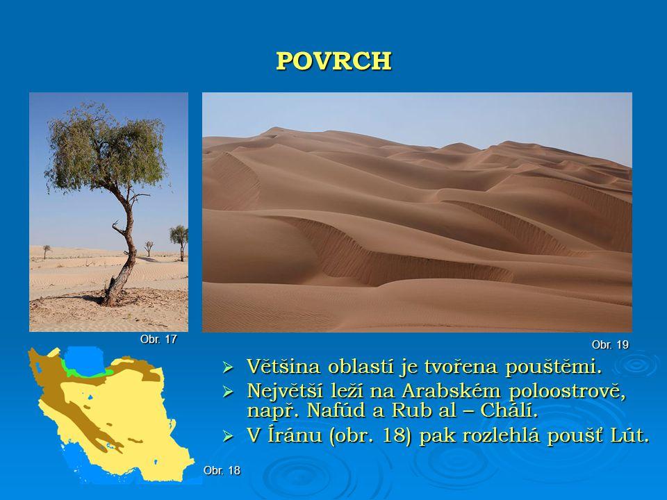  Většina oblastí je tvořena pouštěmi.  Největší leží na Arabském poloostrově, např. Nafúd a Rub al – Chálí.  V Íránu (obr. 18) pak rozlehlá poušť L
