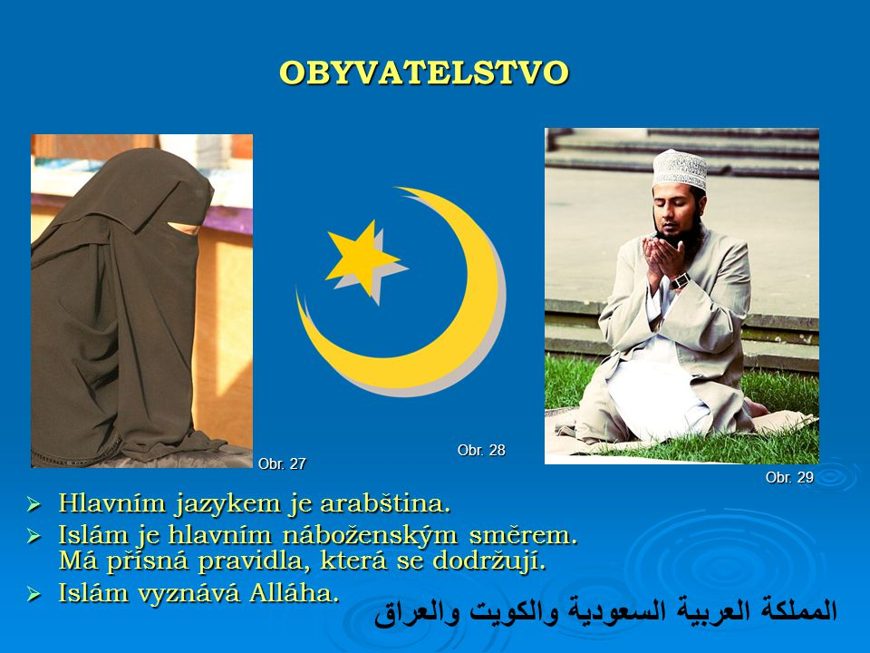  Hlavním jazykem je arabština.  Islám je hlavním náboženským směrem. Má přísná pravidla, která se dodržují.  Islám vyznává Alláha. OBYVATELSTVO Obr