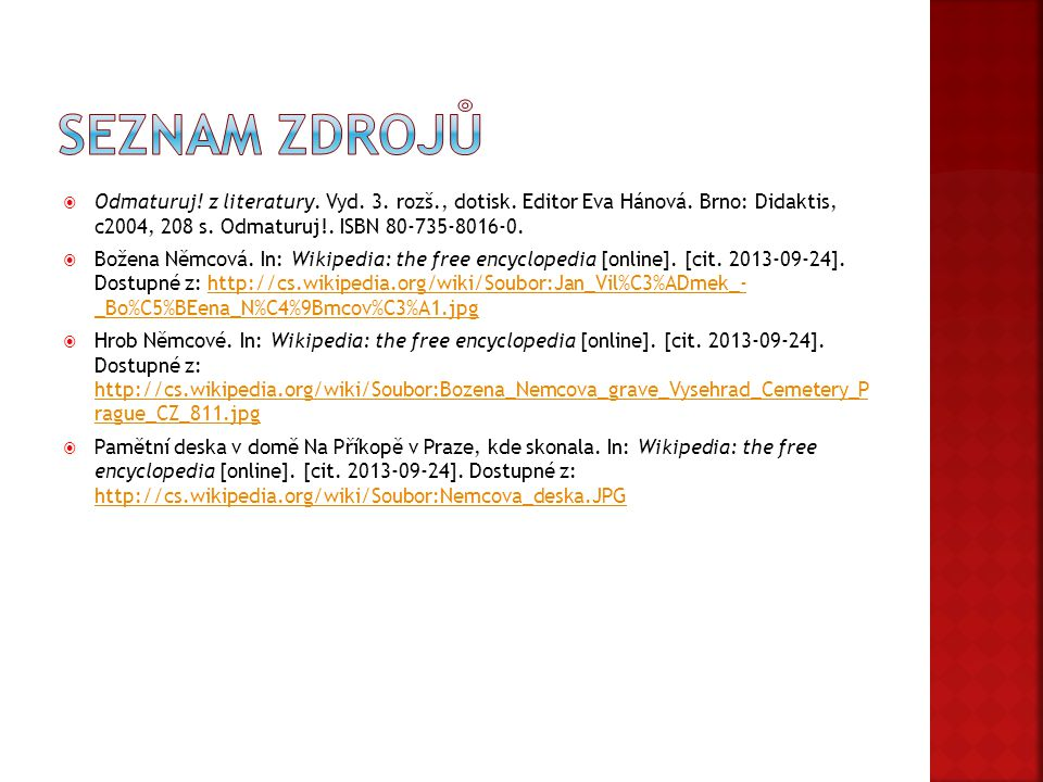  Odmaturuj! z literatury. Vyd. 3. rozš., dotisk. Editor Eva Hánová. Brno: Didaktis, c2004, 208 s. Odmaturuj!. ISBN 80-735-8016-0.  Božena Němcová. I