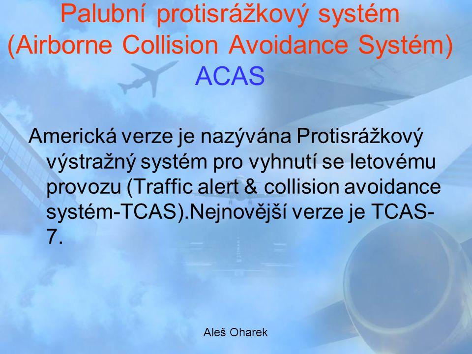 Palubní protisrážkový systém (Airborne Collision Avoidance Systém) ACAS Americká verze je nazývána Protisrážkový výstražný systém pro vyhnutí se letov