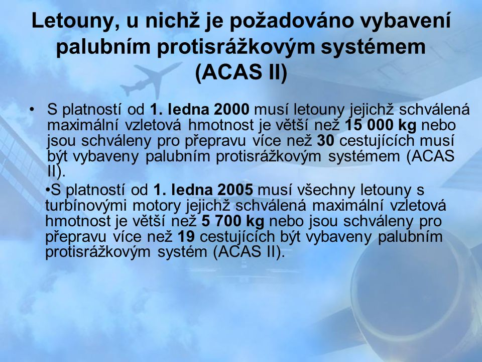 Letouny, u nichž je požadováno vybavení palubním protisrážkovým systémem (ACAS II) S platností od 1. ledna 2000 musí letouny jejichž schválená maximál