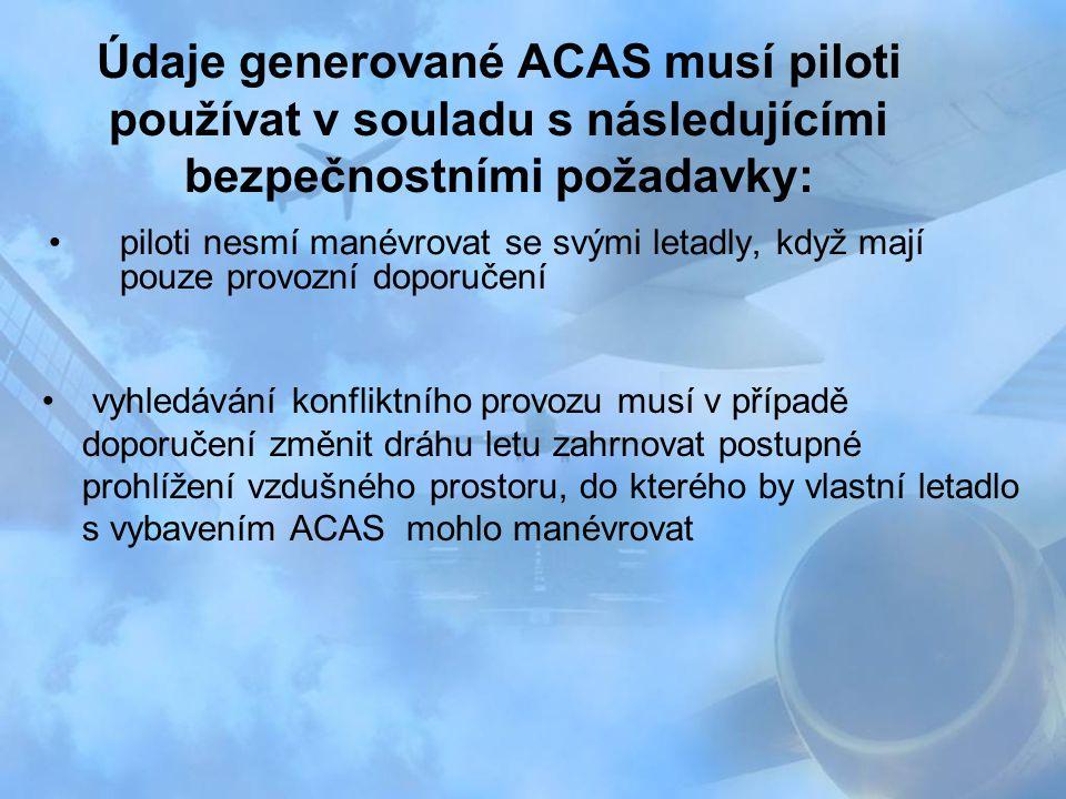 Údaje generované ACAS musí piloti používat v souladu s následujícími bezpečnostními požadavky: piloti nesmí manévrovat se svými letadly, když mají pou