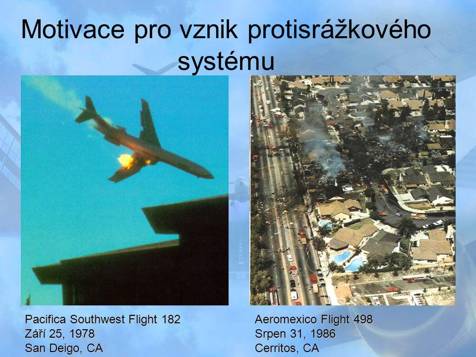 Motivace pro vznik protisrážkového systému Pacifica Southwest Flight 182 Září 25, 1978 San Deigo, CA Aeromexico Flight 498 Srpen 31, 1986 Cerritos, CA