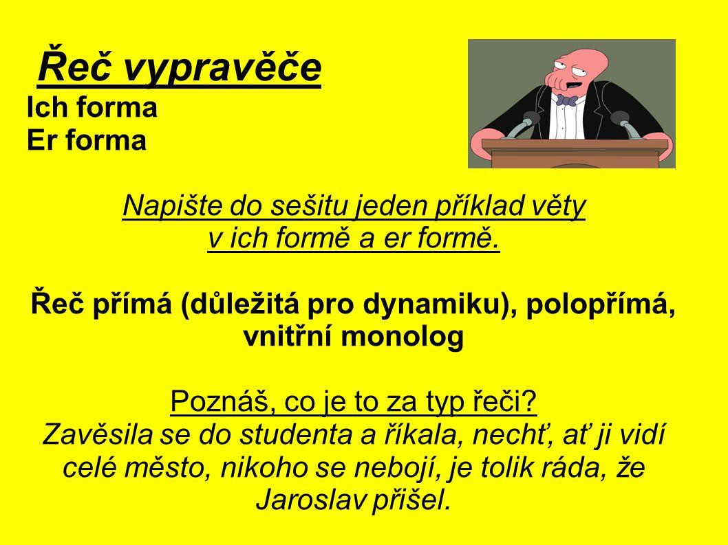 Řeč vypravěče Ich forma Er forma Napište do sešitu jeden příklad věty v ich formě a er formě.