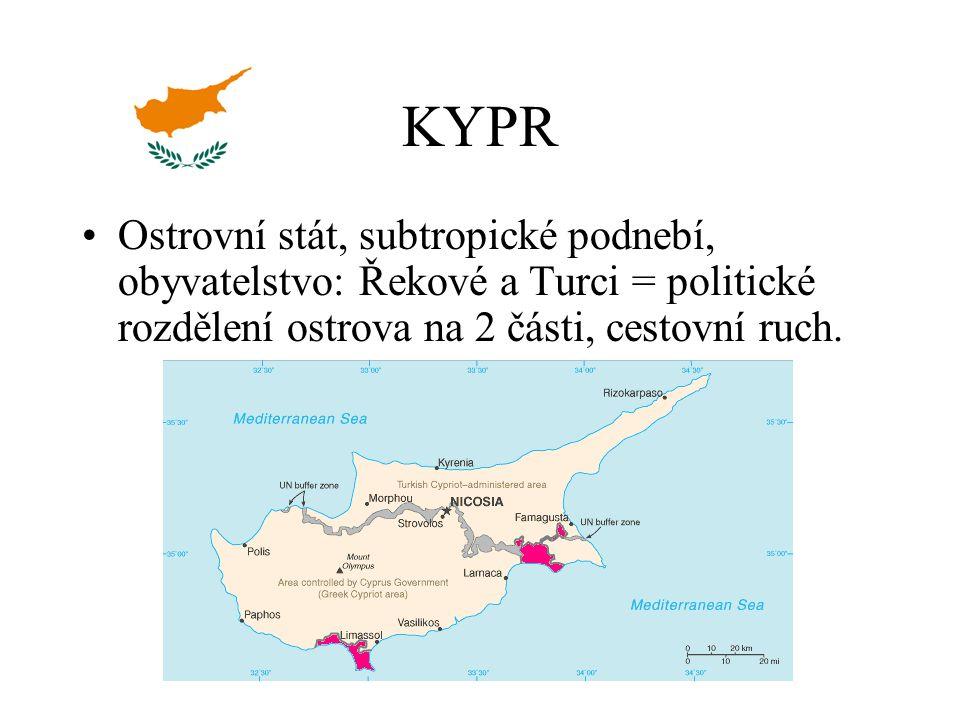 KYPR Ostrovní stát, subtropické podnebí, obyvatelstvo: Řekové a Turci = politické rozdělení ostrova na 2 části, cestovní ruch.