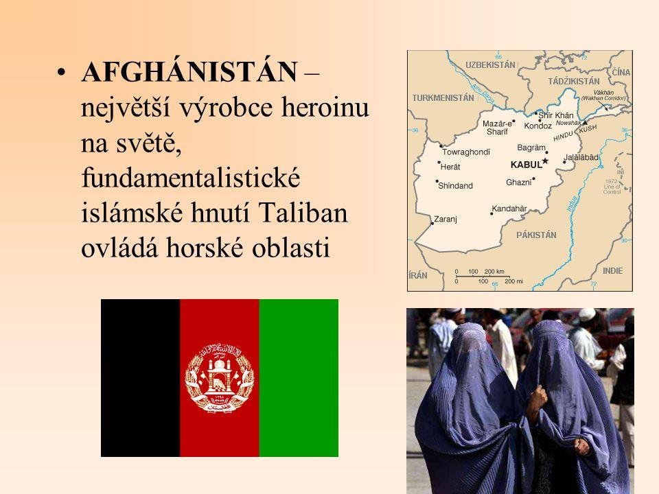 AFGHÁNISTÁN – největší výrobce heroinu na světě, fundamentalistické islámské hnutí Taliban ovládá horské oblasti