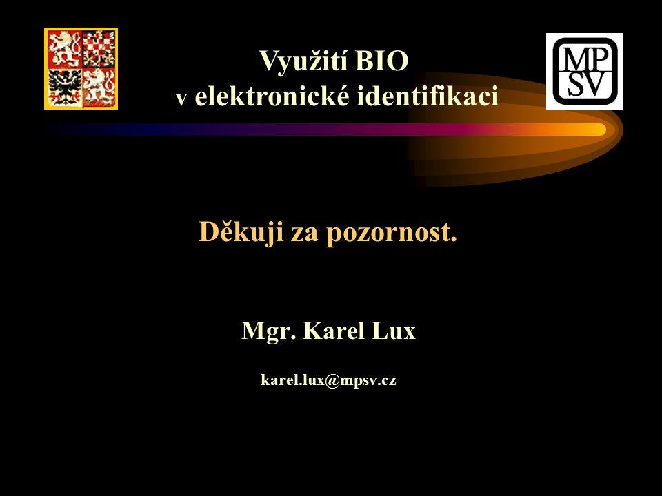 Děkuji za pozornost. Mgr. Karel Lux karel.lux@mpsv.cz Využití BIO v elektronické identifikaci