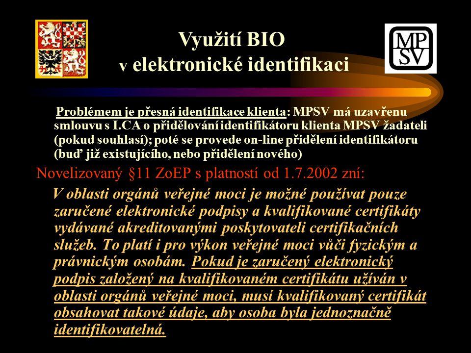 Problémem je přesná identifikace klienta: MPSV má uzavřenu smlouvu s I.CA o přidělování identifikátoru klienta MPSV žadateli (pokud souhlasí); poté se provede on-line přidělení identifikátoru (buď již existujícího, nebo přidělení nového) Novelizovaný §11 ZoEP s platností od 1.7.2002 zní: V oblasti orgánů veřejné moci je možné používat pouze zaručené elektronické podpisy a kvalifikované certifikáty vydávané akreditovanými poskytovateli certifikačních služeb.