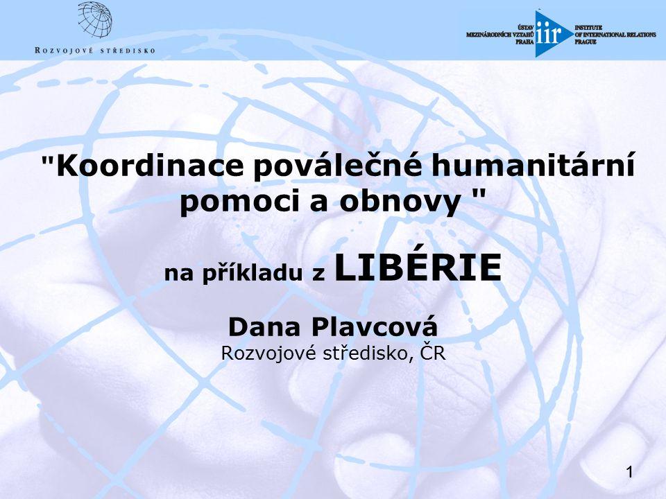 """22 Obsah prezentace """"Koordinace poválečné humanitární pomoci a obnovy : Liberijský kontext Humanitární aktéři Humanitární koordinace Do No Harm koncept Projekt Sféra"""