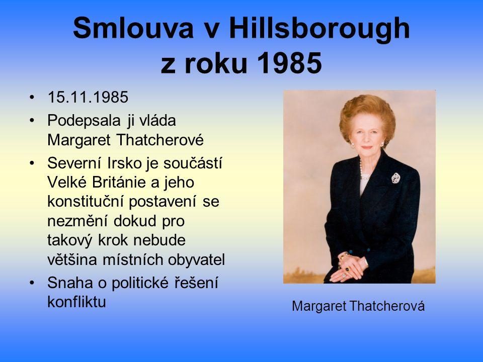 Smlouva v Hillsborough z roku 1985 15.11.1985 Podepsala ji vláda Margaret Thatcherové Severní Irsko je součástí Velké Británie a jeho konstituční post