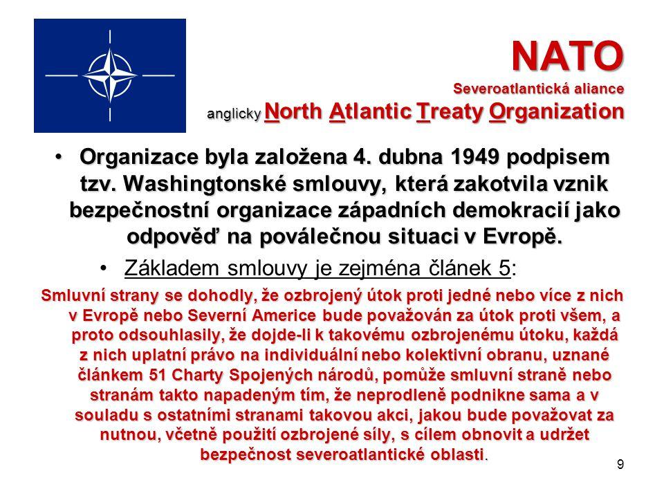 NATO Severoatlantická aliance anglicky North Atlantic Treaty Organization Organizace byla založena 4.