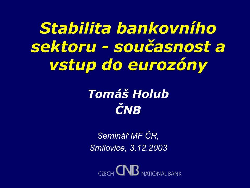 Situace po dokončení reformy bankovního sektoru –Vývoj obezřetnostních ukazatelů a hospodaření bank; –Diskuse rizikových oblastí; Vstup do eurozóny –Přínosy pro finanční a makroekonomickou stabilitu; –Možná rizika (např.