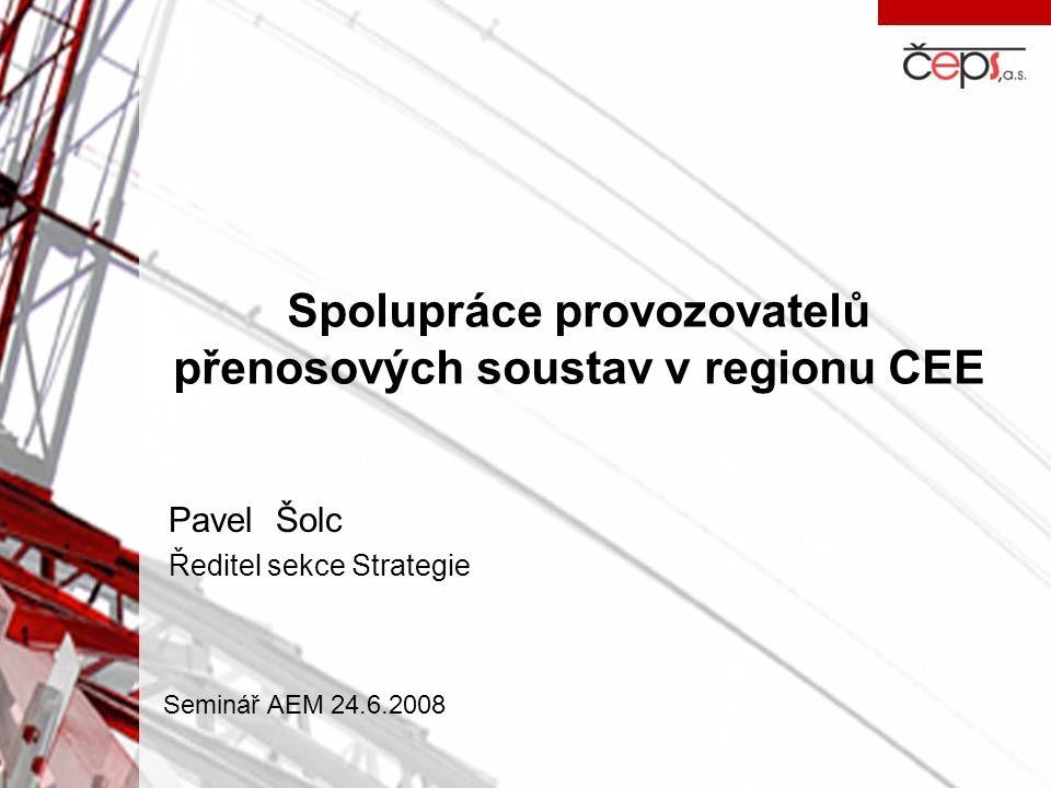 Spolupráce provozovatelů přenosových soustav v regionu CEE Pavel Šolc Ředitel sekce Strategie Seminář AEM 24.6.2008