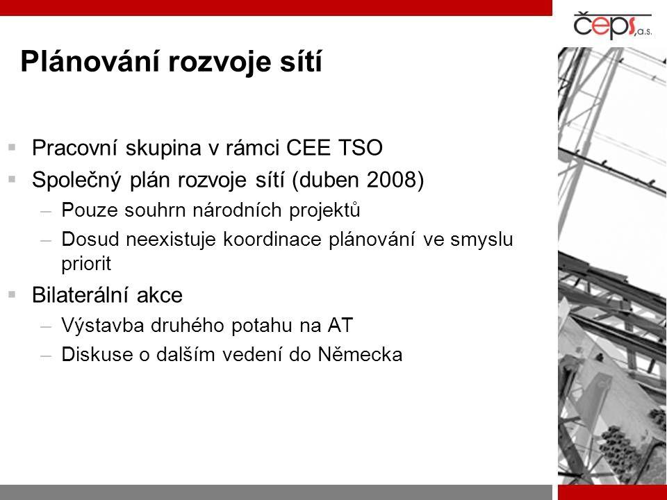 Plánování rozvoje sítí  Pracovní skupina v rámci CEE TSO  Společný plán rozvoje sítí (duben 2008) –Pouze souhrn národních projektů –Dosud neexistuje koordinace plánování ve smyslu priorit  Bilaterální akce –Výstavba druhého potahu na AT –Diskuse o dalším vedení do Německa