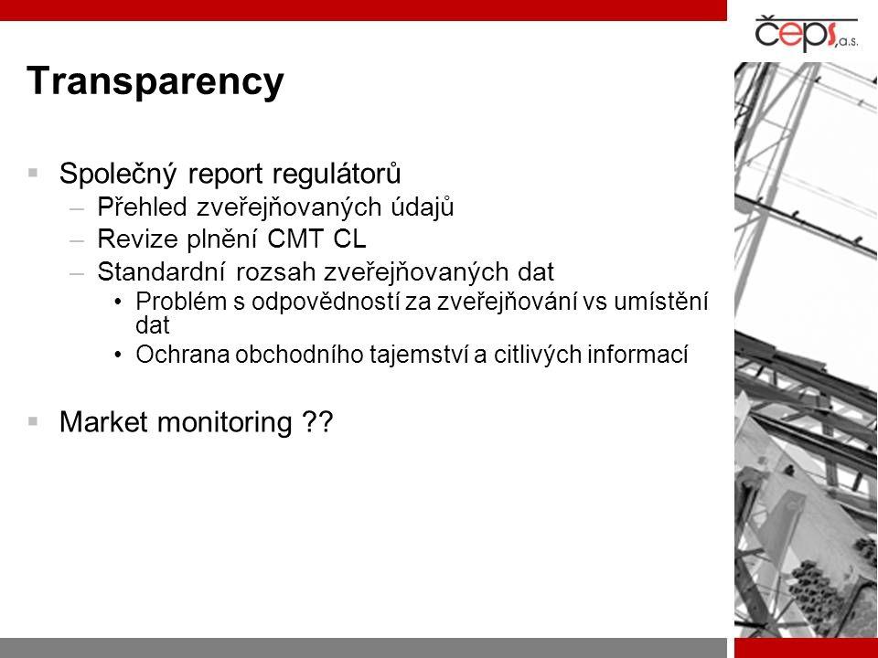 Transparency  Společný report regulátorů –Přehled zveřejňovaných údajů –Revize plnění CMT CL –Standardní rozsah zveřejňovaných dat Problém s odpovědností za zveřejňování vs umístění dat Ochrana obchodního tajemství a citlivých informací  Market monitoring