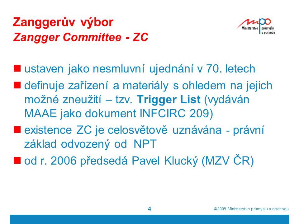  2009  Ministerstvo průmyslu a obchodu 5 Skupina jaderných dodavatelů Nuclear Suppliers Group - NSG nesmluvní ujednání v roce 1974 usiluje o posílení kontroly nešíření jaderných zbraní (zakotvené v NPT) účastnické státy - společné zásady (např.