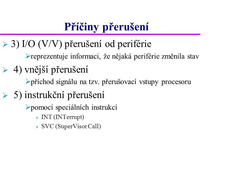 Příčiny přerušení  3) I/O (V/V) přerušení od periférie  reprezentuje informaci, že nějaká periférie změnila stav  4) vnější přerušení  příchod signálu na tzv.