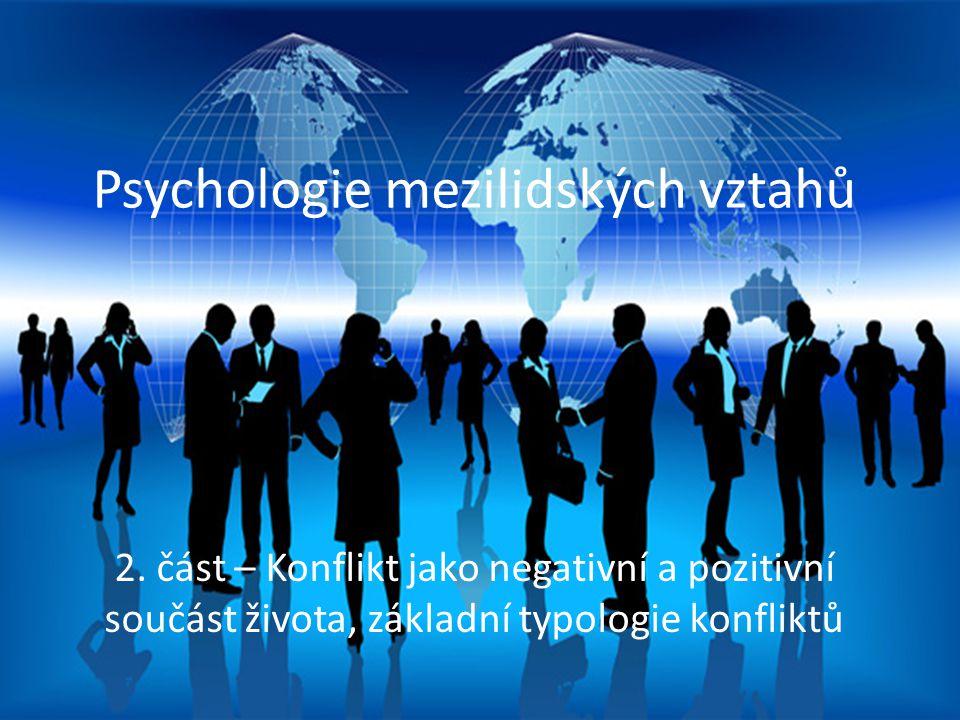 Proces mezilidské komunikace Psychologie mezilidských vztahů 2. část – Konflikt jako negativní a pozitivní součást života, základní typologie konflikt