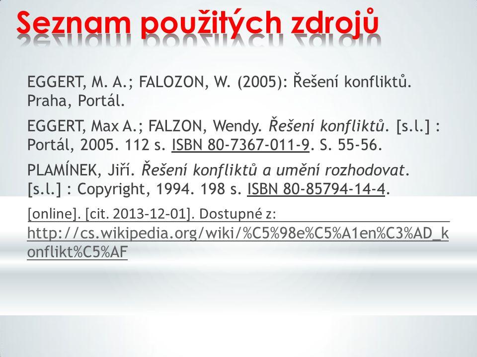 Seznam použitých zdrojů EGGERT, M. A.; FALOZON, W. (2005): Řešení konfliktů. Praha, Portál. EGGERT, Max A.; FALZON, Wendy. Řešení konfliktů. [s.l.] :