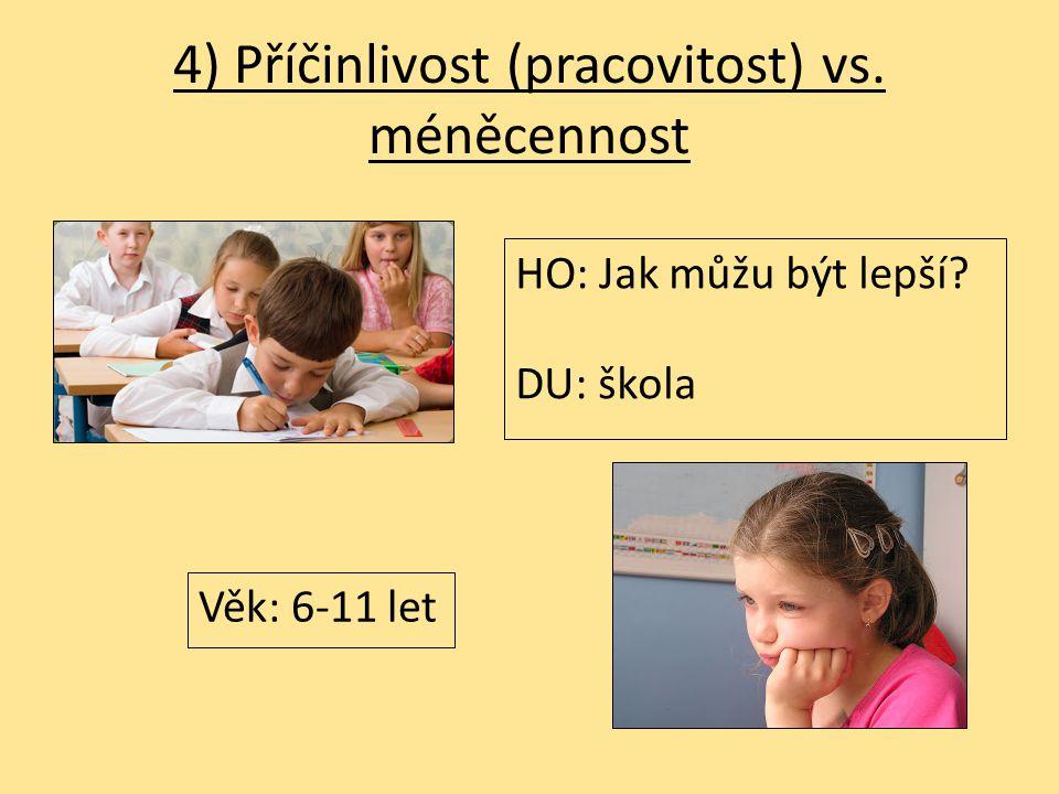 4) Příčinlivost (pracovitost) vs. méněcennost HO: Jak můžu být lepší? DU: škola Věk: 6-11 let