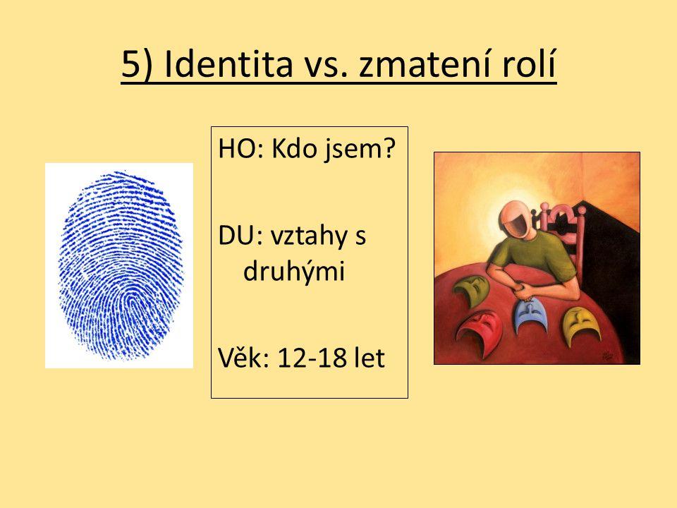 5) Identita vs. zmatení rolí HO: Kdo jsem? DU: vztahy s druhými Věk: 12-18 let