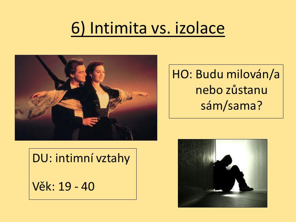 6) Intimita vs. izolace HO: Budu milován/a nebo zůstanu sám/sama? DU: intimní vztahy Věk: 19 - 40