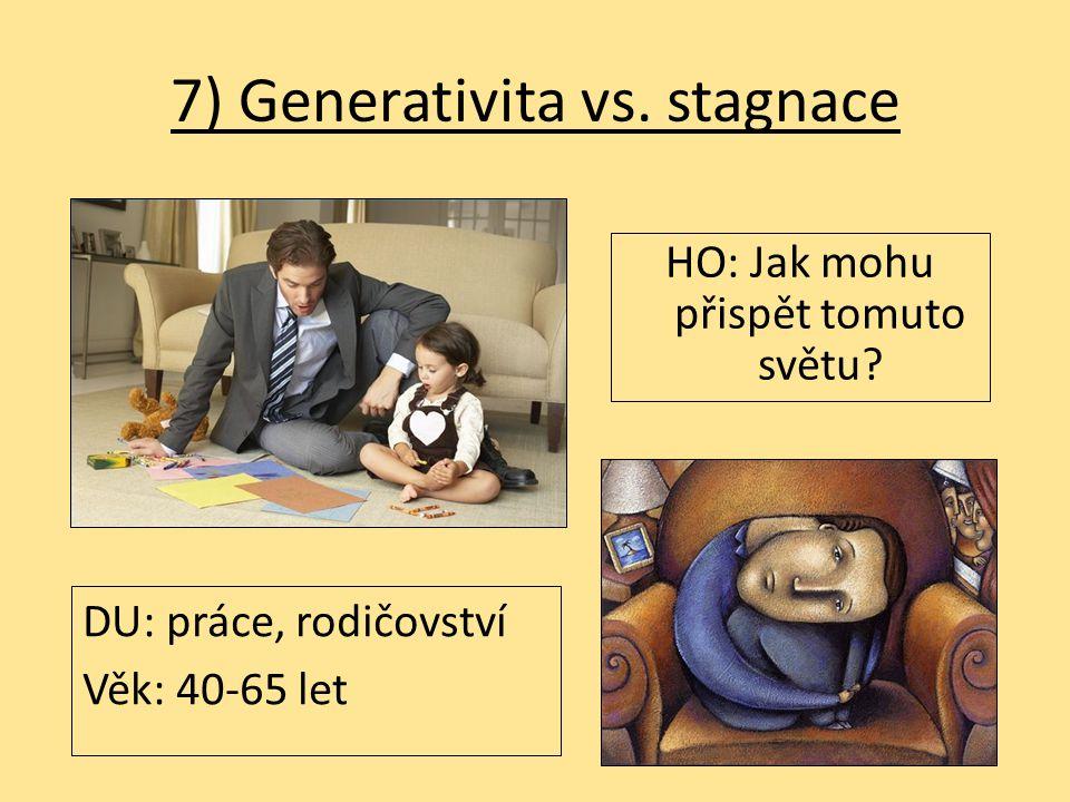 7) Generativita vs.stagnace HO: Jak mohu přispět tomuto světu.