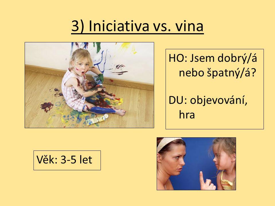 3) Iniciativa vs. vina HO: Jsem dobrý/á nebo špatný/á? DU: objevování, hra Věk: 3-5 let