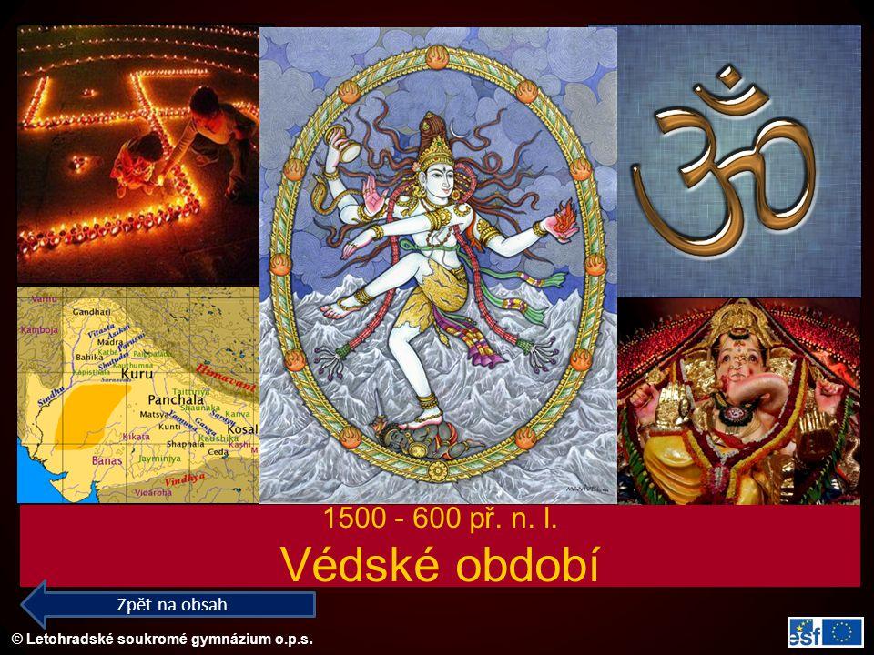 © Letohradské soukromé gymnázium o.p.s. 1500 - 600 př. n. l. Védské období Zpět na obsah