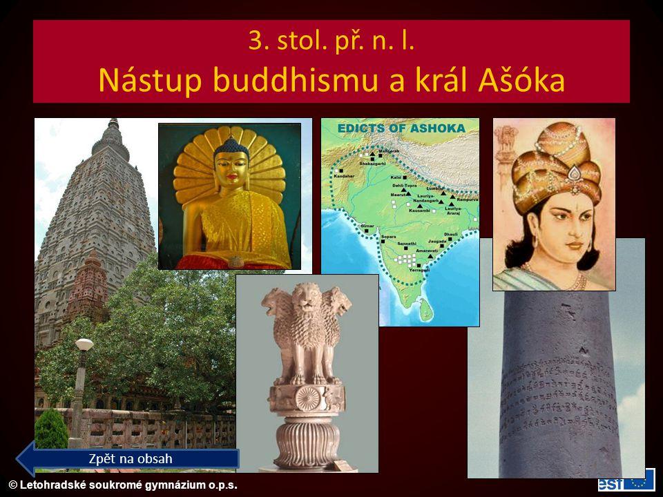 © Letohradské soukromé gymnázium o.p.s. 3. stol. př. n. l. Nástup buddhismu a král Ašóka Zpět na obsah