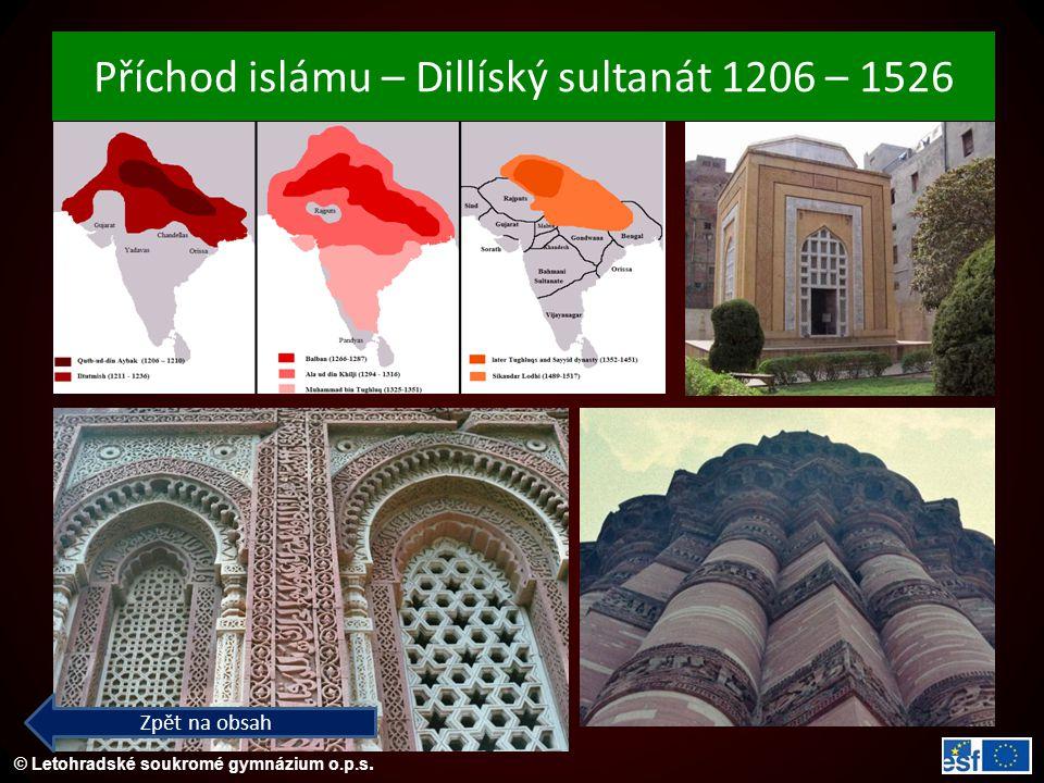 © Letohradské soukromé gymnázium o.p.s. Příchod islámu – Dillíský sultanát 1206 – 1526 Zpět na obsah
