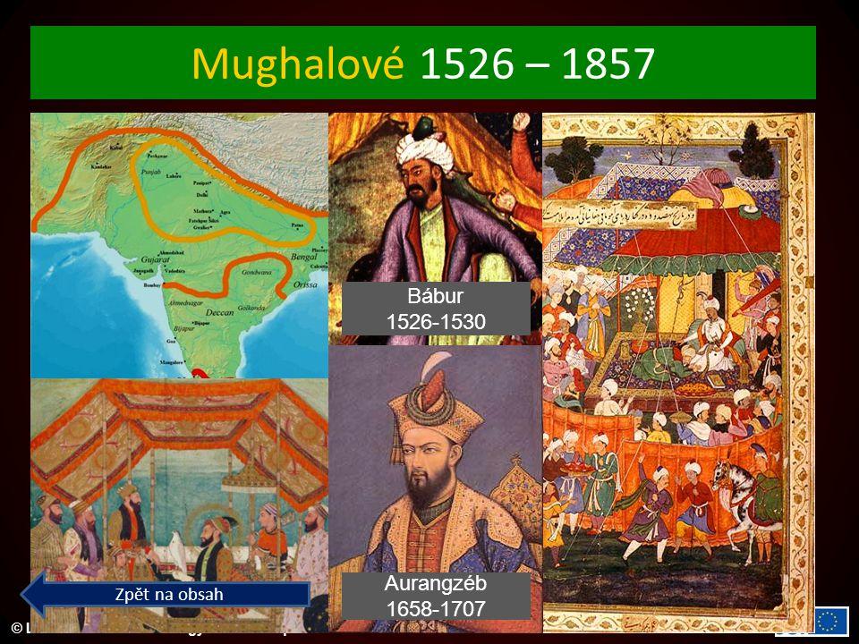 © Letohradské soukromé gymnázium o.p.s. Mughalové 1526 – 1857 Aurangzéb 1658-1707 Bábur 1526-1530 Zpět na obsah