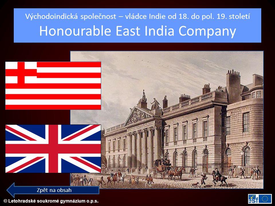 © Letohradské soukromé gymnázium o.p.s. Východoindická společnost – vládce Indie od 18. do pol. 19. století Honourable East India Company Zpět na obsa
