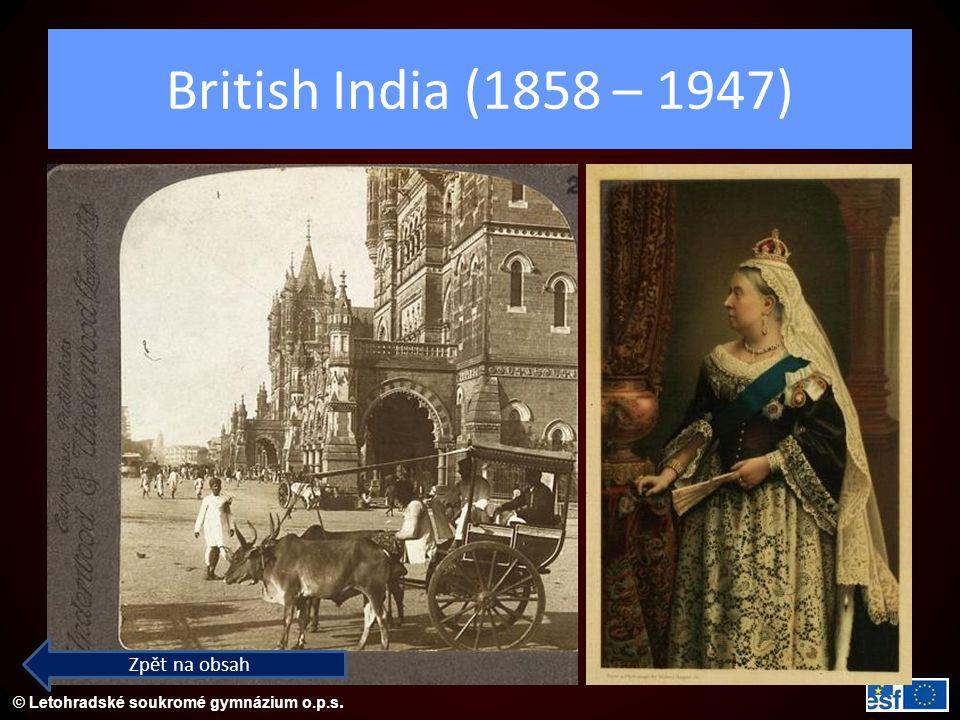 © Letohradské soukromé gymnázium o.p.s. British India (1858 – 1947) Zpět na obsah