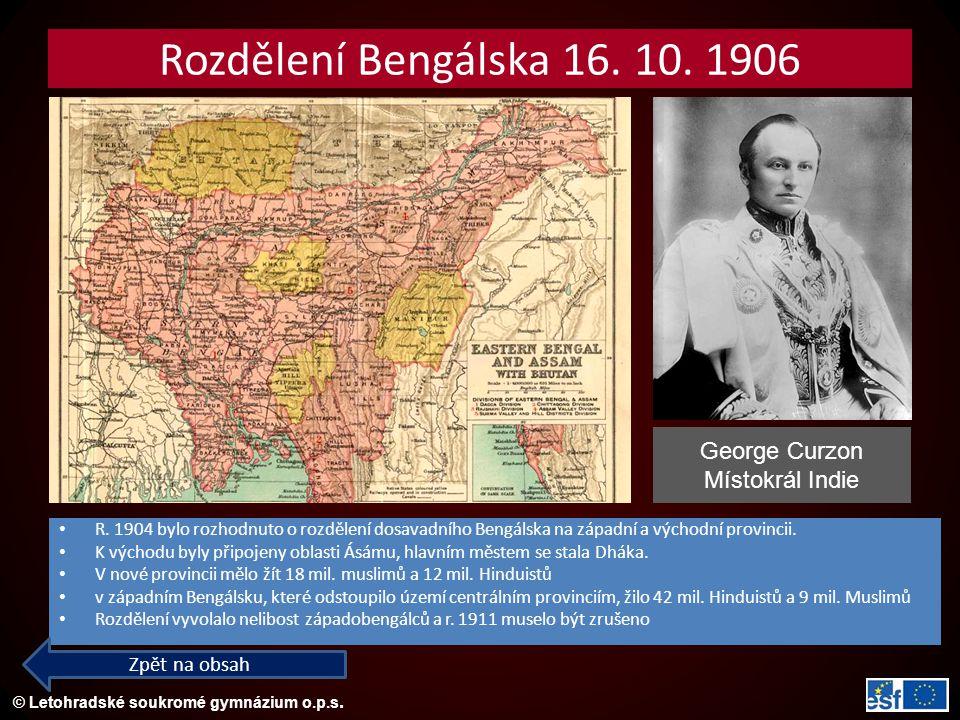 © Letohradské soukromé gymnázium o.p.s. Rozdělení Bengálska 16. 10. 1906 R. 1904 bylo rozhodnuto o rozdělení dosavadního Bengálska na západní a východ