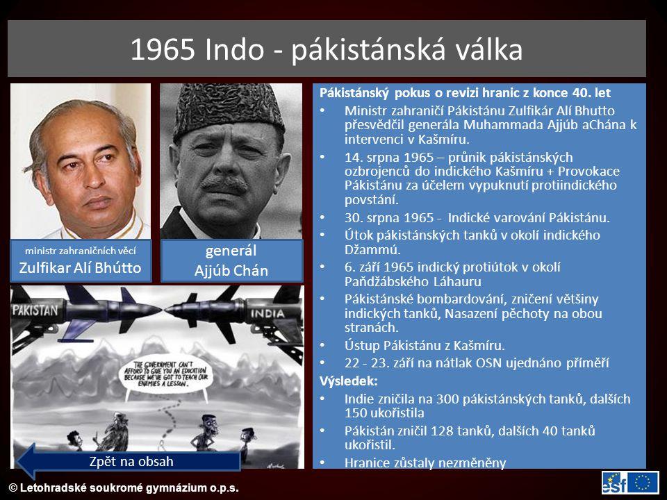 © Letohradské soukromé gymnázium o.p.s. 1965 Indo - pákistánská válka Zpět na obsah Pákistánský pokus o revizi hranic z konce 40. let Ministr zahranič